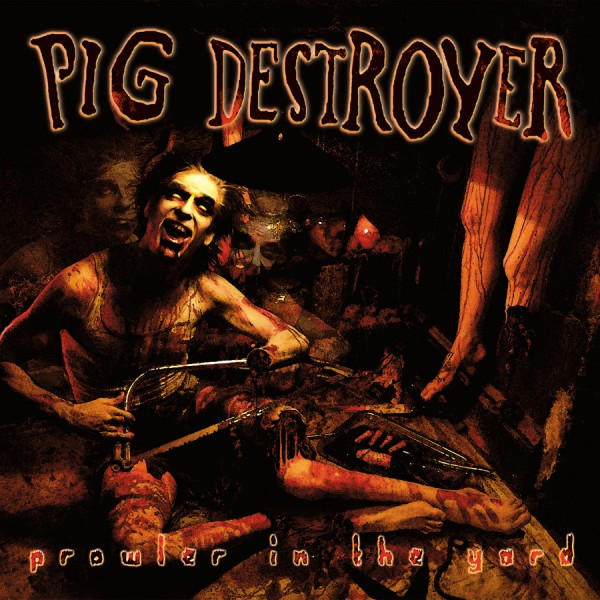 Pig Destroyer - Prowler