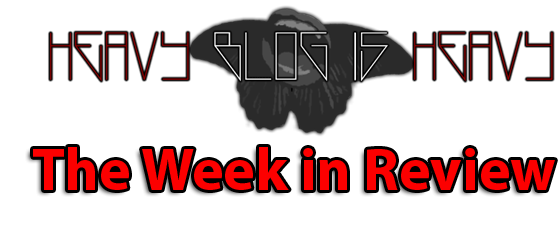 Heavy Blog Week in Review