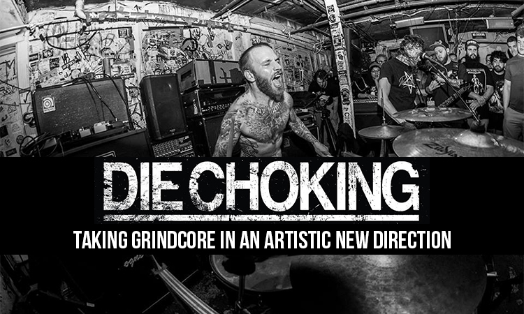 Die Choking - Taking Grindcore in an Artistic New Direction