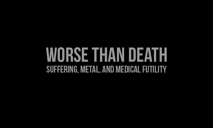 Worse Than Death: Suffering, Metal, And Medical Futility   Heavy Blog Is  Heavy