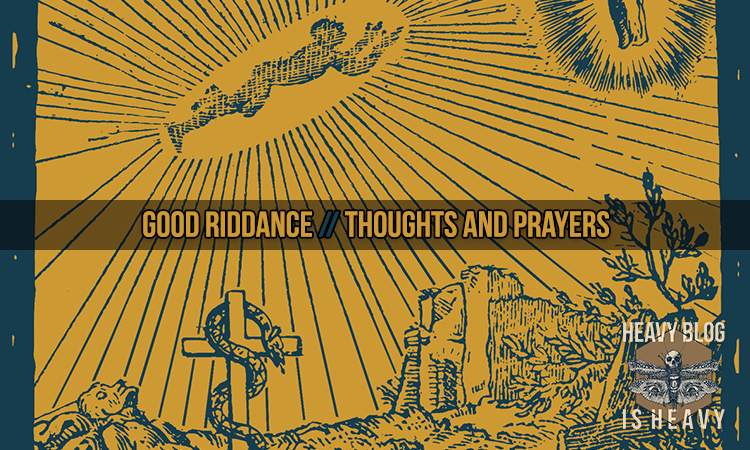 Good Riddance - Thoughts and Prayers - Heavy Blog Is Heavy