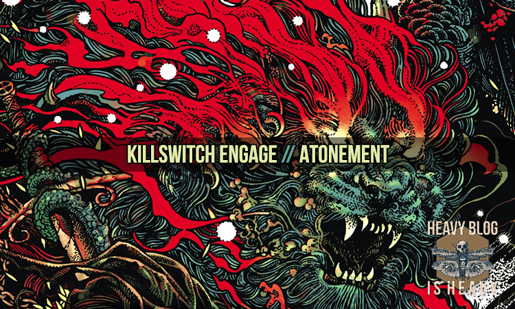 Activamente Promover Simetría  Killswitch Engage – Atonement – Heavy Blog Is Heavy